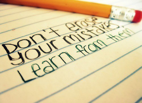 Don't erase your mistakes, learn from them.